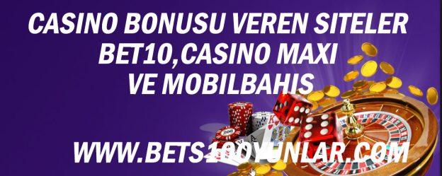 Casino Bonusu Veren Siteler Bet10,Casino Maxi ve Mobilbahis